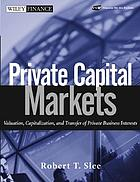 Private capital markets : valuation, capitalization, and transfer of private business interests