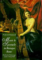 Music and spectacle in baroque Rome : Barberini patronage under Urban VIII