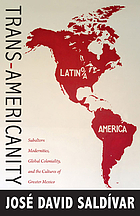Trans-Americanity : subaltern modernities, global coloniality, and the cultures of greater Mexico