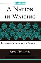 A nation in waiting : Indonesia's search for stability