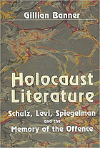 Holocaust literature : Schulz, Levi, Spiegelman and the memory of the offence