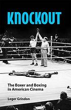 Knockout : the boxer and boxing in American cinema