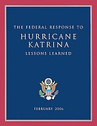 The federal response to Hurricane Katrina : lessons learned.
