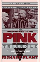 The pink triangle : the Nazi war against homosexuals