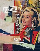 Schwitters in Britain : exhibition, Tate Britain, London, 30 January - 12 May 2013 ; Sprengel Museum Hannover, 2 June - 25 August 2013
