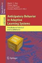 Anticipatory behavior in adaptive learning systems : from brains to individual and social behavior