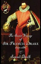 The secret voyage of Sir Francis Drake, 1577-1580