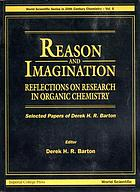 Reason and imagination : reflections on research in organic chemistry : selected papers of Derek H.R. Barton