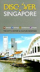 Discover Singapore : the city's history & culture redefined
