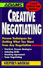 Creative negotiating : proven techniques for getting what you want from any negotiation
