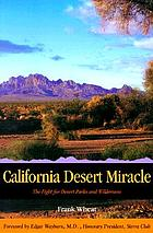California desert miracle : the fight for desert parks and wilderness