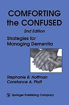 Comforting the confused : strategies for managing dementia