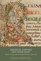 Medieval cantors and their craft : music, liturgy and the shaping of history, 800-1500
