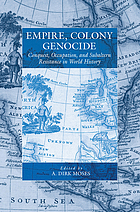Empire, colony, genocide : conquest, occupation, and subaltern resistance in world history