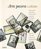 Arte povera in collezione / Arte povera in collection / [exhibition and catalogue edited by Ida Gianelli with the collaboration of Marcella Beccaria, Giorgio Verzotti].