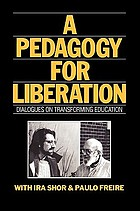 A pedagogy for liberation : dialogues on transforming education
