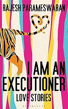 I am an executioner : love stories