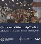 Civics and Citizenship toolkit : Learn about the United States : Learn about the United States ; quick civics lessons for the new naturalization test.
