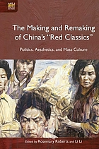 The Making and Remaking of Chinaâ#x80;#x99;s â#x80;#x9C;Red Classicsâ#x80;#x9D; : Politics, Aesthetics, and Mass Culture