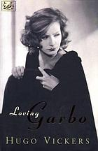 Loving Garbo : the story of Greta Garbo, Cecil Beaton and Mercedes de Acosta