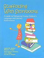 Scaffolding with storybooks : a guide for enhancing young children's language and literacy achievement
