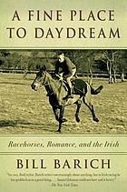 A fine place to daydream : racehorses, romance, and the Irish