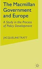 The Macmillan government and Europe : a study in the process of policy development