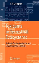 Toxicants in terrestrial ecosystems : a guide for the analytical and environmental chemist