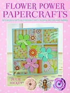 Flower power papercrafts : 50 cards & gifts blossoming with floral motifs.