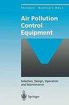 Air pollution control equipment : selection, design, operation, and maintenance