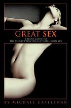 Great sex : a man's guide to the secret principles of total-body sex