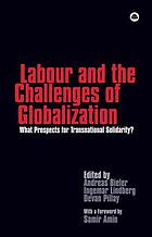 Labour and the challenges of globalization : what prospects for transnational solidarity?