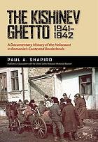 The Kishinev ghetto, 1941-1942 : a documentary history of the Holocaust in Romania's contested borderlands