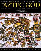 Mockeries and metamorphoses of an Aztec god : Tezcatlipoca,