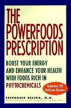 Powerfoods : good food, good health with phytochemicals, nature's own energy boosters ; featuring 140 delicious recipes by executive chefs, Barry Correia and Carl Deluce