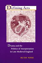 Defining acts : drama and the politics of interpretation in late medieval England