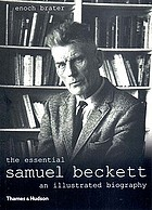The essential Beckett : an illustrated biography : with 122 illustrations