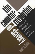 The counterrevolution of slavery : politics and ideology in antebellum South Carolina
