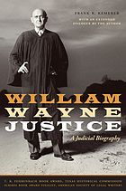 William Wayne Justice : a judicial biography