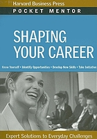 Shaping your career : expert solutions to everyday challenges.