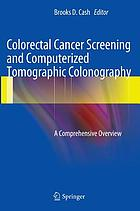 Colorectal cancer screening and computerized tomographic colonography : a comprehensive overview