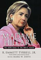Madame Hillary : the dark road to the White House