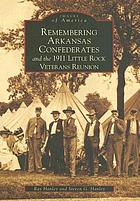 Remembering Arkansas Confederates and the 1911 Little Rock Veterans Reunion
