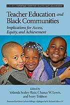 Teacher education and Black communities : implications for access, equity, and achievement