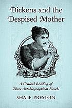 Dickens and the Despised Mother : a critical reading of three autobiographical novels