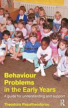 Behaviour problems in the early years : a guide for understanding and support