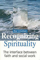 Recognizing spirituality : the interface between faith and social work