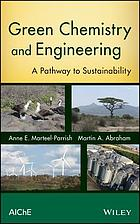 Green chemistry and engineering : a path to sustainability