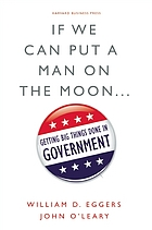 If we can put a man on the moon-- : getting big things done in government