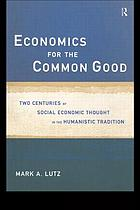 Economics for the common good : two centuries of social economic thought in the humanistic tradition